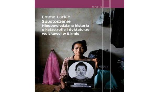 Spustoszenie. Nieopowiedziana historia o katastrofie i dyktaturze wojskowej w Birmie