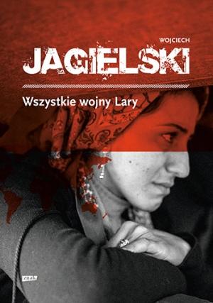 Wojciech Jagielski, Wszystkie wojny Lary