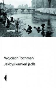 Jakbyś kamień jadła, Wojciech Tochman