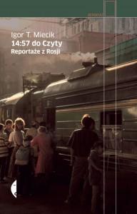 14:57 do Czyty. Reportaże z Rosji, Igor Miecik