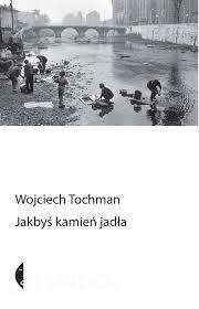 Wojciech Tochman, Jakbyś kamień jadła