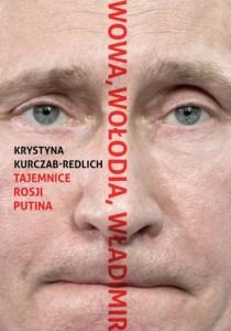 Krystyna Kurczab-Redlich, Wowa, Wołodia, Władimir. Tajemnice Rosji Putina