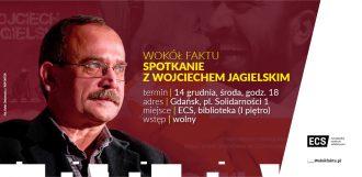 Plakat wydarzenia Wokół faktu - spotkanie z Wojciechem Jagielskim