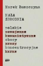 Marek Łuszczyna, Mała zbrodnia. Polskie obozy koncentracyjne