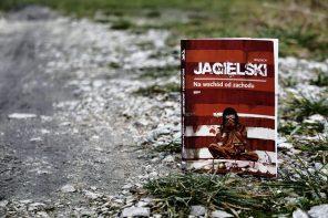 Wojciech Jagielski, Na wschód od zachodu: wyrwać się ze świata wyznaczonych granic